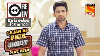 Weekly Reliv | Sajan Re Phir Jhoot Mat Bolo | 16th October to 20th October 2017 | Episode 105 to 109