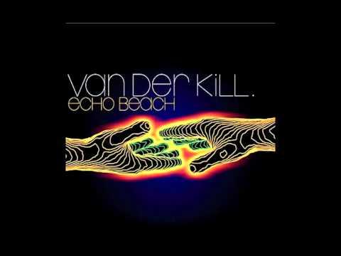 Van Der Kill - Echo Beach (Martha And The Muffins Cover)