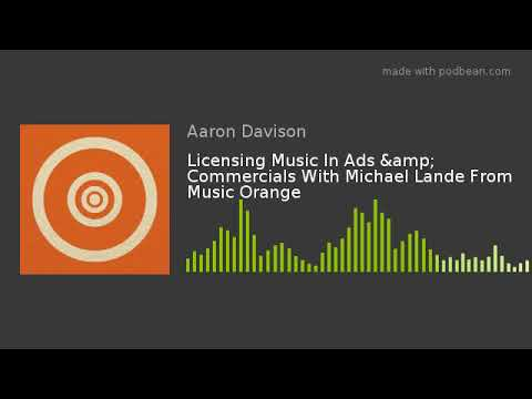 Licensing Music In Ads & Commercials With Michael Lande From Music Orange