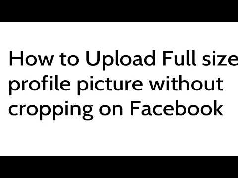How to Upload Full size Profile Picture on Facebook Without Cropping