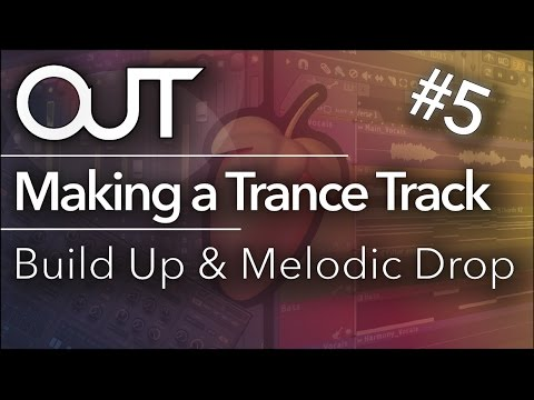 Making a Trance Track #5 - Build Up and Second Drop