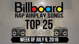 Top 25 - Billboard Rap Airplay Songs | Week of July 9 2016