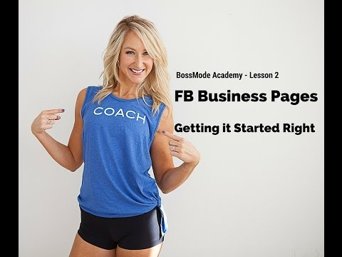 Lesson 2: Getting your FB Business Page Started Right