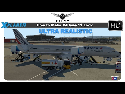 X-Plane 11] How To Make X Plane 11 Look Ultra Realistic For