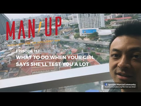 What To Do When Your Girl Says She'll Test You A Lot - The Man Up Show, Ep. 132