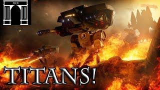 40k Lore, Titans! God Machines of the Adeptus Mechanicus, Part 1