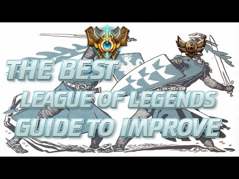LoL Guide: The Best Advice You'll Ever Get To Improve (League Of Legends)