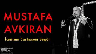 Download Mustafa Avkıran - İçmişem Sarhoşum Bugün [ Sabahlar Olmasın © 2014 Kalan Müzik ] Video