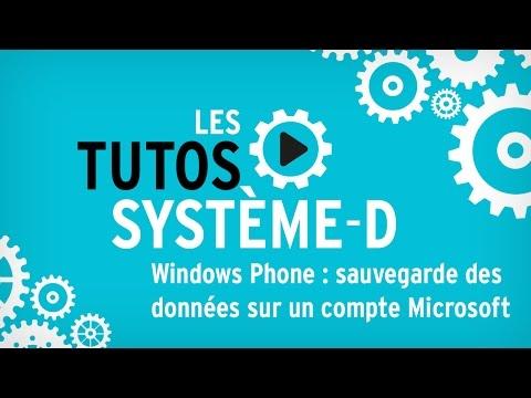 Tutos Système-D : Windows Phone, comment sauvegarder des données sur un compte Microsoft