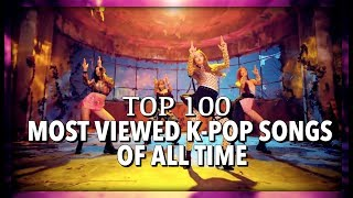 [TOP 100] MOST VIEWED K-POP SONGS OF ALL TIME • APRIL 2019