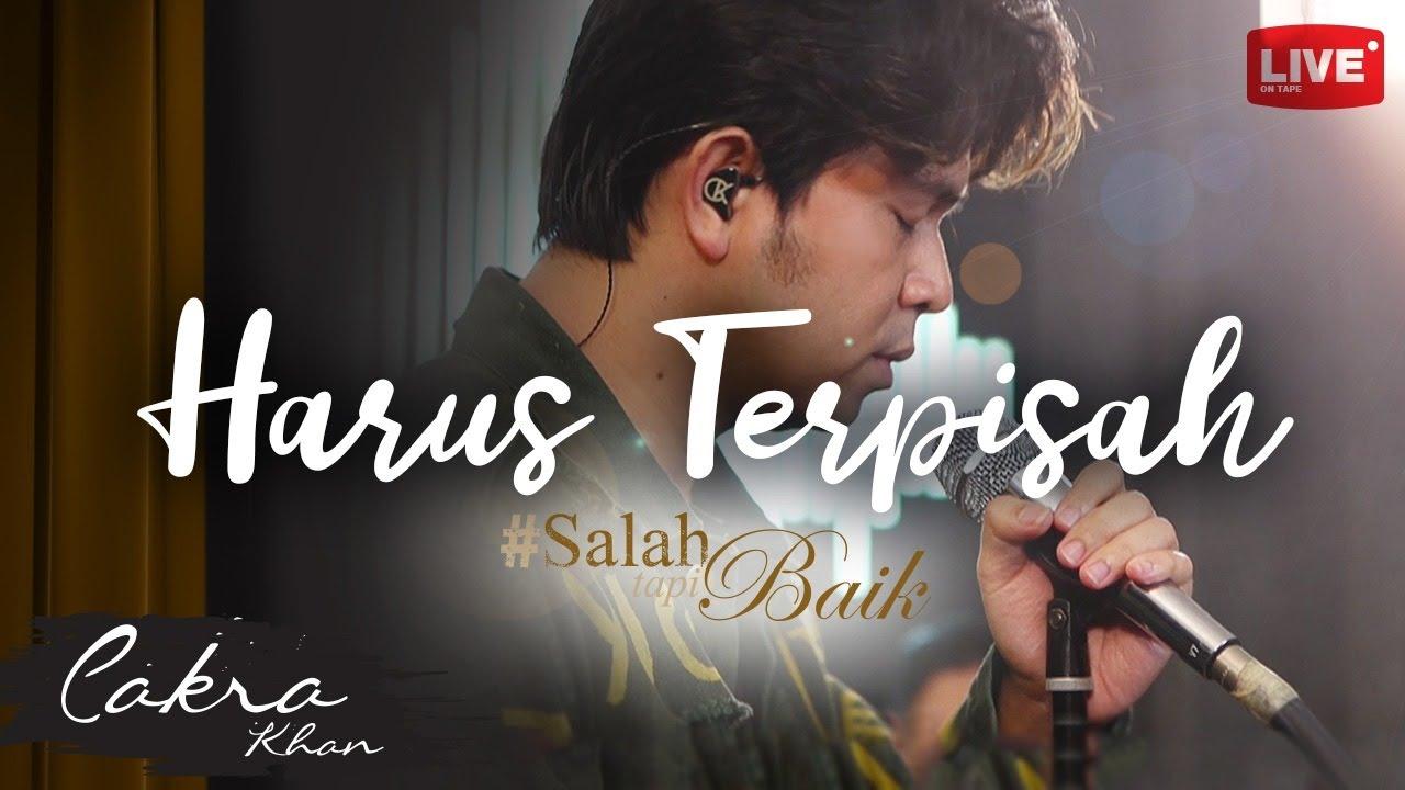 Download Cakra Khan - Harus Terpisah, #SalahTapiBaik MP3 Gratis