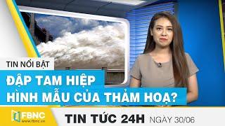 Đập Tam Hiệp, thuỷ điện gây tranh cãi dữ dội tại Trung Quốc  Tin tức 24h mới nhất hôm nay 30/6  FBNC