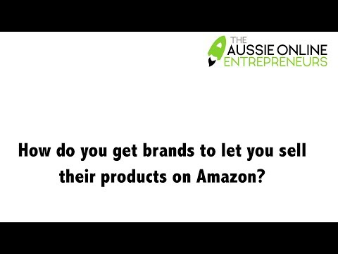 How do you get brands to let you sell their products on Amazon