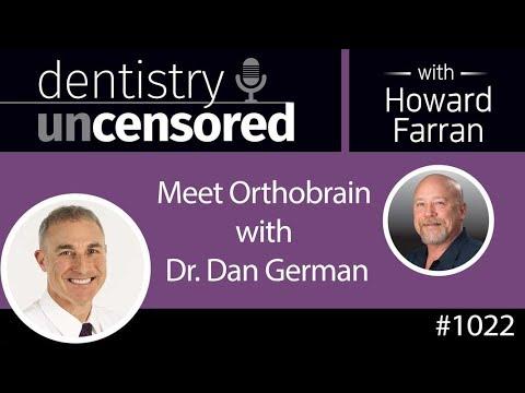 1022 Meet Orthobrain with Dr. Dan German : Dentistry Uncensored with Howard Farran