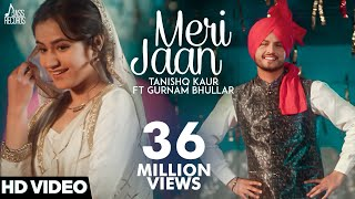 Meri Jaan(Full HD)-Tanishq Kaur Ft Gurnam Bhullar -DJ Twinbeatz-New Punjabi Songs 2018-Punjabi Songs