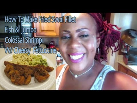 How To Make Fried Swai Fillet Fish & Jumbo Colossal Shrimp / Cheesy Fettuccine Noodles