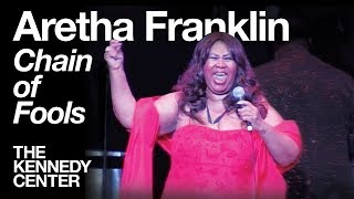 Aretha Franklin  Chain Of Fools  Live At The Kennedy Center 2009