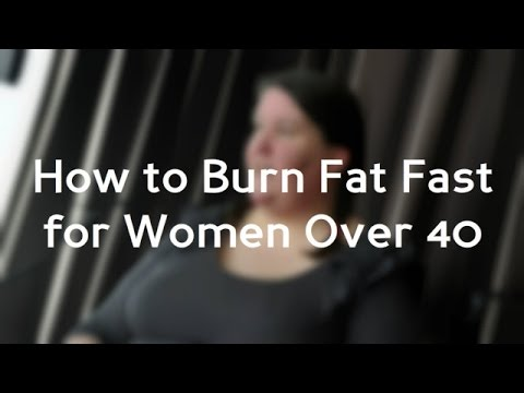 How to Burn Fat Fast for Women Over 40