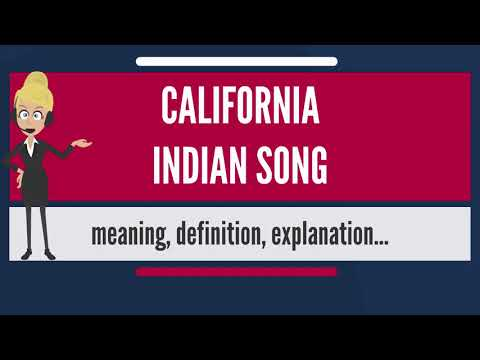 What is CALIFORNIA INDIAN SONG? What does CALIFORNIA INDIAN SONG mean?