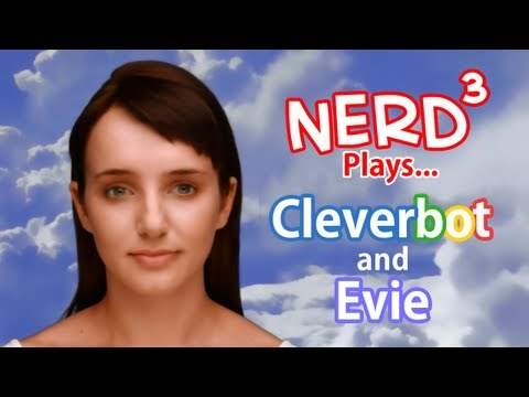 Nerd³ Plays... With Cleverbot and Evie