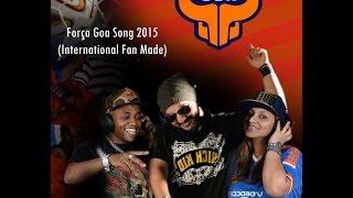 Forca Goa Song 2015 (International Fan-made)