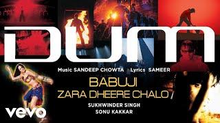 Babuji Zara Dheere Chalo - Official Audio Song | Dum | Sukhwinder Singh | Sonu Kakkar
