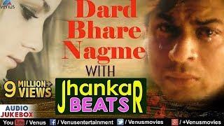 Dard Bhare Nagme - With Jhankar Beats | Best Of 90