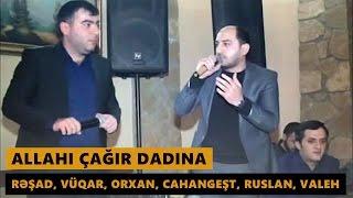 ALLAHI ÇAĞIR DADINA (Resad, Vuqar, Orxan, Ruslan, Cahangest, Valeh) Meyxana 2016
