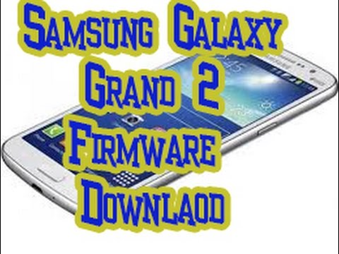 How To Download Samsung Galaxy Grand 2 Firmware For Free