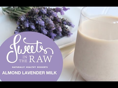 Lavender Almond Milk: Sweets In The Raw Naturally Healthy Desserts