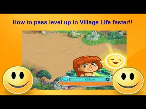 How to pass level up faster in Village Life faster?!!! (part 8)