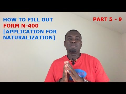 HOW TO FILL OUT FORM N-400 [APPLICATION FOR NATURALIZATION] (PART 5  - 9)