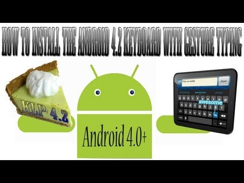 How to Install the Android 4.2 Gesture Typing Keyboard on Any Android 4.0+ device