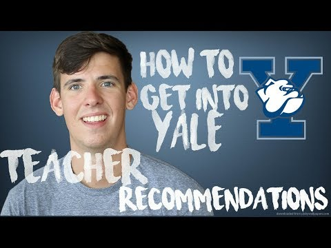 HOW TO GET INTO YALE: TEACHER RECOMMENDATIONS