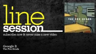 The Fox Heads - Gooogle It - LineSession