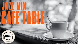 【CAFE MUSIC MIX】Relaxing Cafe Jazz Music For Dinner , Work, Study