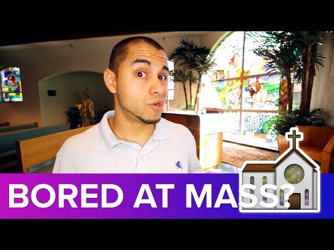 How to go to Mass with getting BORED!