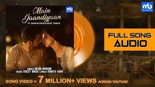 Main Jaandiyaan - Audio | Meet Bros ft. Neha Bhasin | Piyush | Sanaya Irani, Arjit Taneja