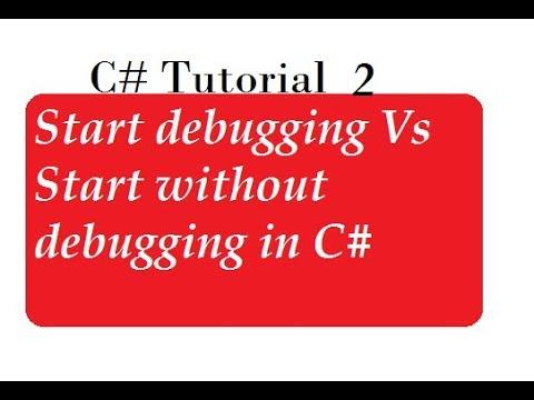 Start Debugging vs Start Without Debugging in C#