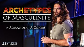 Archetypes of Masculinity by Alexander J.A Cortes | Full Presentation Free to the World