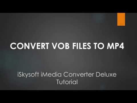 iSkysoft iMedia Converter Deluxe- How to Convert VOB to MP4