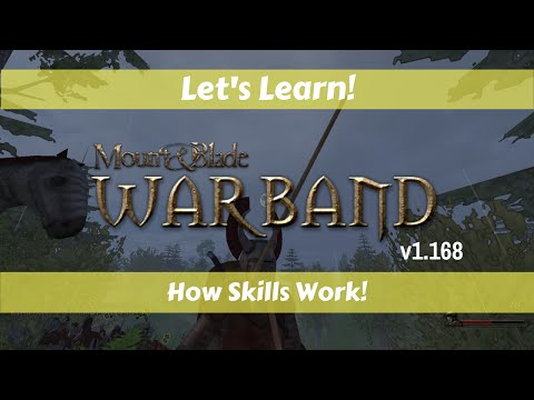 Let's Learn!: Mount & Blade Warband!: How Skills Work!
