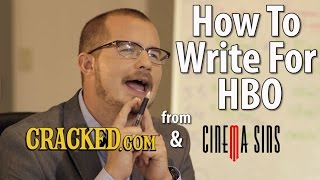 How to Write for HBO - A Cracked.com & CinemaSins Sketch