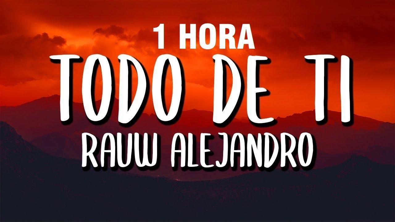 [1 HORA] Rauw Alejandro - Todo De Ti (Letra)