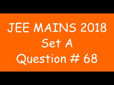 2018 JEE Mains - Solution of Question no. 68 ( MATHS, SET A)
