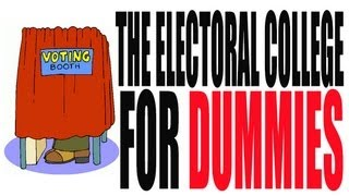 The Electoral College For Dummies How It Works