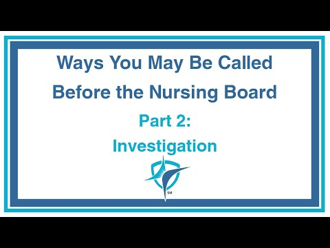 Ways You May Be Called Before The Nursing Board: Part 2 of 7 - Investigation