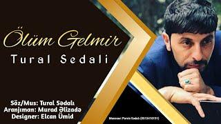Tural Sedali - Olum Gelmir 2019 (Solo Mahnisi)