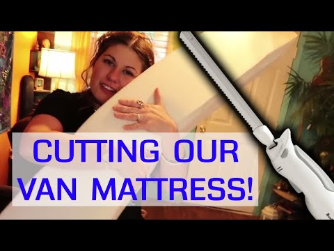 CUTTING A MEMORY FOAM MATTRESS FOR OUR VAN