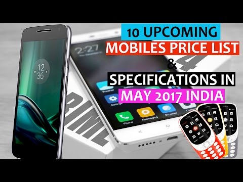 10 Upcoming Mobiles Price List and Specifications In May 2017 India